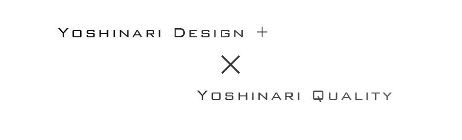YOSHINARI DESIGN × YOSHINARI QUALITY
